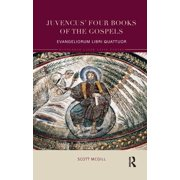 Juvencus' Four Books of the Gospels : Evangeliorum Libri Quattuor