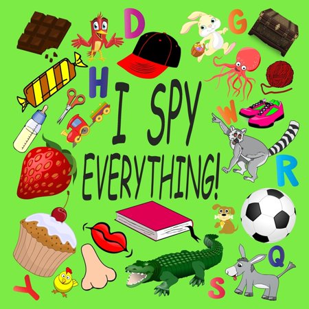 I Spy Everything !: Activity Book For Kids Ages 2-5: 26 Alphabets from A to Z, A Fun Guessing and Picture Puzzle Game for Baby, Toddler, Child, Preschool, Boy and Girl (Paperback)