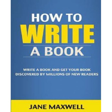 How To Write A Book  Write A Book And Get Your Book Discovered By Millions Of New Readers  How To Write  Self Publishing  Creative Writing