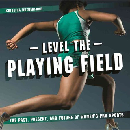 Level The Playing Field  The Past  Present  And Future Of Womens Pro Sports