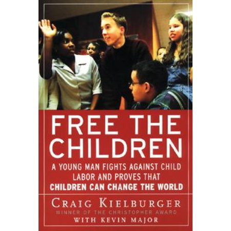 Free the Children : A Young Man Fights Against Child Labor and Proves That Children Can Change the