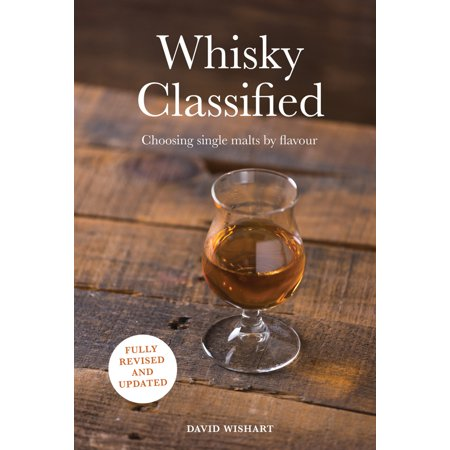Whisky Classified : Choosing Single Malts by Flavour ()