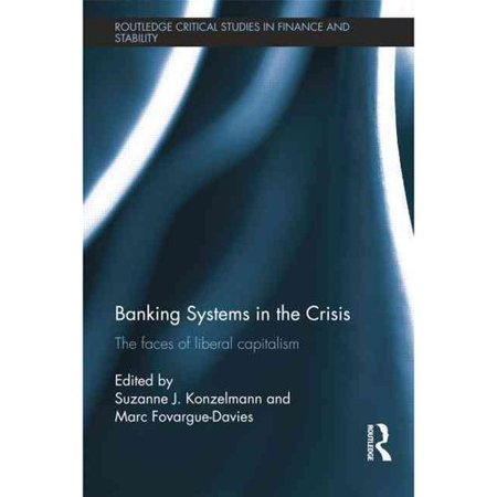 Banking Systems In The Crisis  The Faces Of Liberal Capitalism