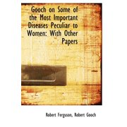 Gooch on Some of the Most Important Diseases Peculiar to Women : With Other Papers