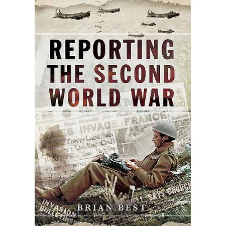 Reporting the Second World War : The Battle for