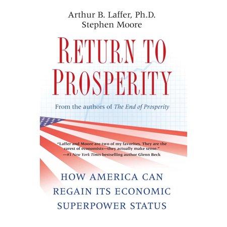 Return to Prosperity : How America Can Regain Its Economic Superpower (Ca Return Status)