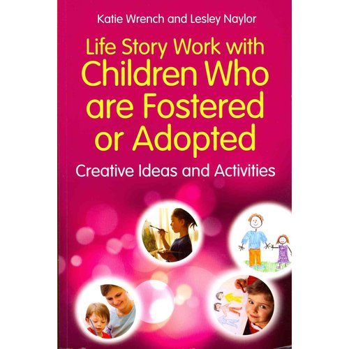 Life Story Work With Children Who Are Fostered or Adopted: Creative Ideas and Activities