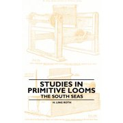 Studies in Primitive Looms - The South Seas