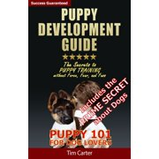 Puppy Development Guide: Puppy 101: The Secrets to Puppy Training Without Force, Fear, and Fuss! - eBook