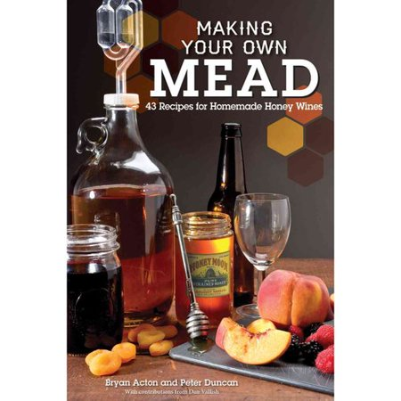 Making Your Own Mead  43 Recipes For Homemade Wine