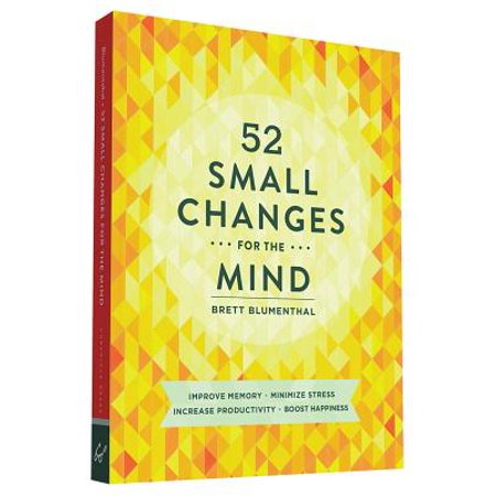 52 Small Changes for the Mind : Improve Memory * Minimize Stress * Increase Productivity * Boost
