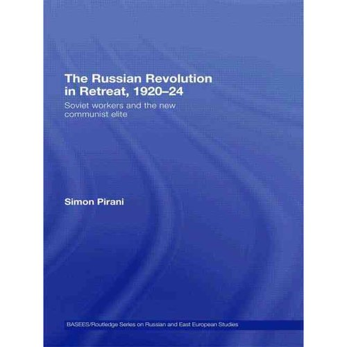 The Russian Revolution in Retreat, 1920-24: Soviet Workers and the New Communist Elite