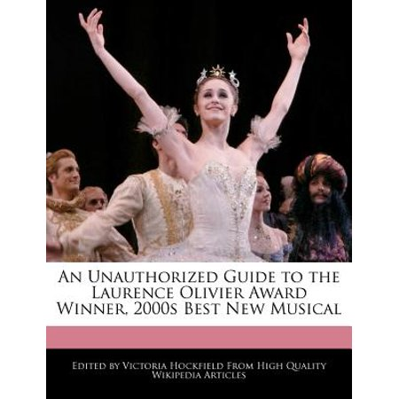 An Unauthorized Guide to the Laurence Olivier Award Winner, 2000s Best New (Tony Award Winners Best Musical)