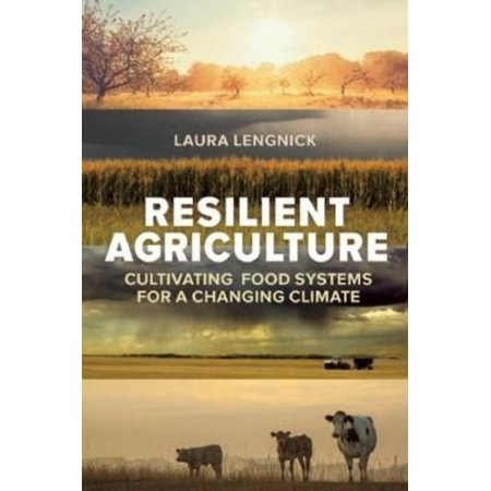 Resilient Agriculture  Cultivating Food Systems For A Changing Climate