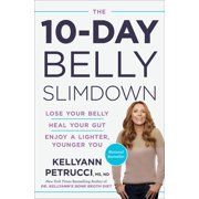 The 10-Day Belly Slimdown : Lose Your Belly, Heal Your Gut, Enjoy a Lighter, Younger You