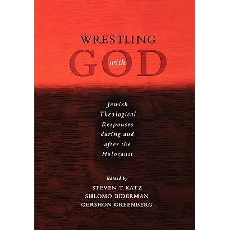 Wrestling with God : Jewish Theological Responses During and After the