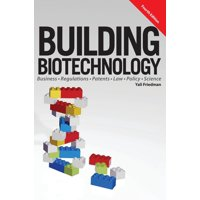 Building Biotechnology: Biotechnology Business, Regulations, Patents, Law, Policy and Science (Hardcover)