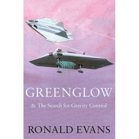 Greenglow   The Search For Gravity Control