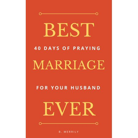 Best Marriage Ever: 40 Days of Praying for Your Husband -