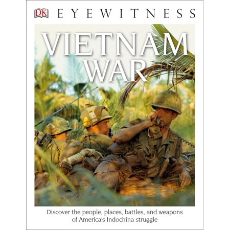 DK Eyewitness Books: Vietnam War : Discover the People, Places, Battles, and Weapons of America's Indochina Struggl ()