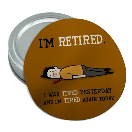 I'm Retired Tired and Tired Again Funny Round Rubber Non-Slip Jar Gripper Lid Opener
