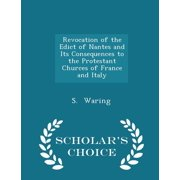 Revocation of the Edict of Nantes and Its Consequences to the Protestant Churces of France and Italy - Scholar's Choice Edition