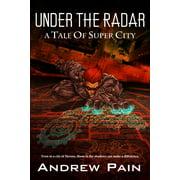 Under the Radar: A Tale of Super City - eBook