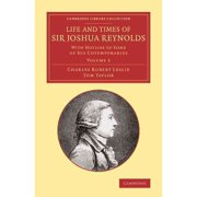 Life and Times of Sir Joshua Reynolds : Volume 2: With Notices of Some of His Cotemporaries