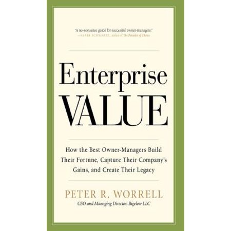 Enterprise Value: How the Best Owner-Managers Build Their Fortune, Capture Their Company's Gains, and Create Their Legacy - (Best Value For Money Microwave)