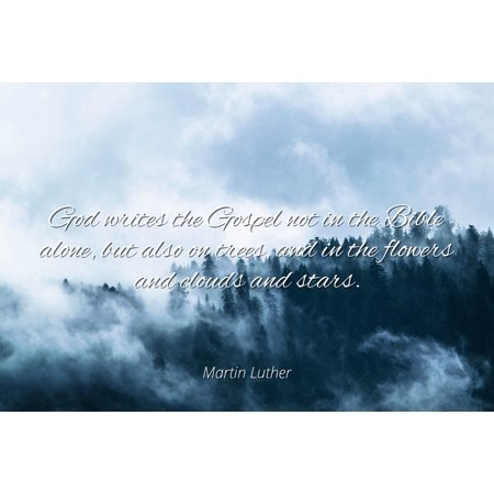 Martin Luther - Famous Quotes Laminated POSTER PRINT 24x20 - God writes the Gospel not in the Bible alone, but also on trees, and in the flowers and clouds and stars.