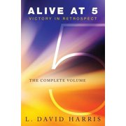 Alive at 5 : Victory in Retrospect: The Complete Volume