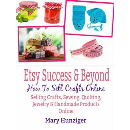 Etsy Success & Beyond: How To Sell Crafts Online -