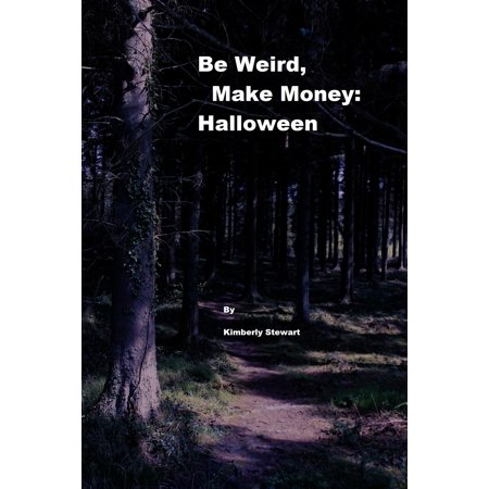 Be Weird, Make Money: Halloween - eBook](Business Halloween)