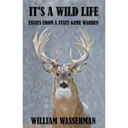 It's a Wild Life: Essays from a State Game Warden - eBook