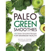 Paleo Green Smoothies : 150 Green Smoothie Recipes for Maximum Health