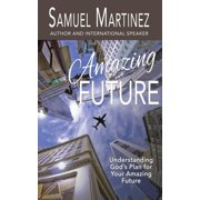 Amazing Future: Understanding God's Plan for Your Amazing Future (Paperback)