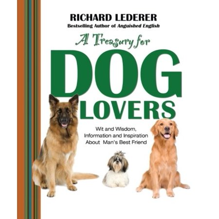 A Treasury for Dog Lovers: Wit and Wisdom, Information and Inspiration About [Paperback] Lederer, Richard