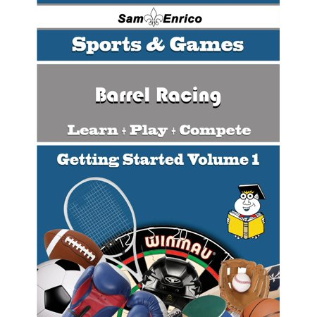 A Beginners Guide to Barrel Racing (Volume 1) -