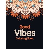 Good Vibes Coloring Book : Adults Stress Releasing Coloring book with Inspirational Quotes, A Coloring Book for Grown-Ups Providing Relaxation and Encouragement, Christmas gift coloring book to relaxing naturally, mandala art design (Paperback)