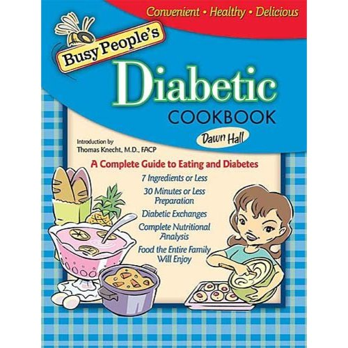 Busy Peoples Diabetic Cookbook: Healthy Cooking The Entire Family Can Enjoy
