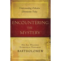 Encountering the Mystery : Understanding Orthodox Christianity Today