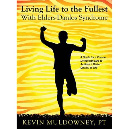 Living Life to the Fullest with Ehlers-Danlos Syndrome : Guide to Living a Better Quality of Life While Having
