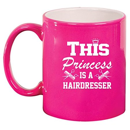 Ceramic Coffee Tea Mug Cup This Princess Is A Hairdresser (Pink)](Princess Buttercup)