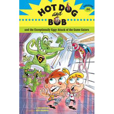 Hot Dog and Bob and the Exceptionally Eggy Attack of the Game Gators - eBook (Sock Hop Games)
