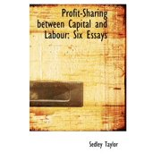 Profit-Sharing Between Capital and Labour : Six Essays