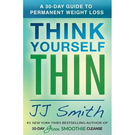 Think Yourself Thin : A 30-Day Guide to Permanent Weight (No Meat For 30 Days Weight Loss)