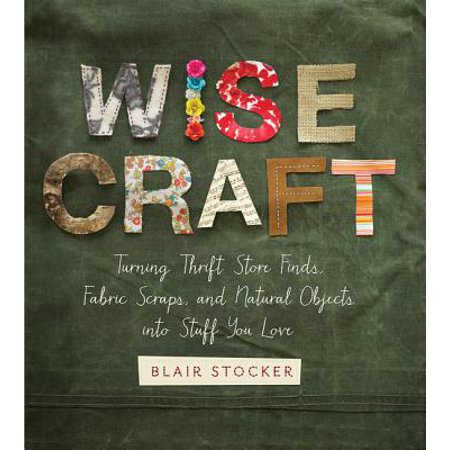 Wise Craft : Turning Thrift Store Finds, Fabric Scraps, and Natural Objects Into Stuff You Love](Thrift Store Halloween)