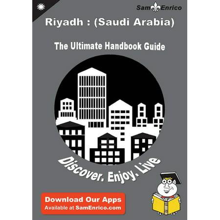 Ultimate Handbook Guide to Riyadh : (Saudi Arabia) Travel Guide - eBook ()