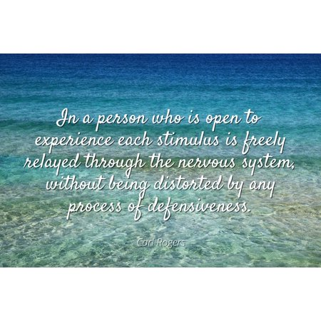 Carl Rogers - Famous Quotes Laminated POSTER PRINT 24x20 - In a person who is open to experience each stimulus is freely relayed through the nervous system, without being distorted - Famous 5 Person Groups