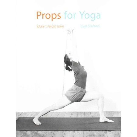 Props For Yoga  A Guide To Iyengar Yoga Practice With Props  Standing Asanas